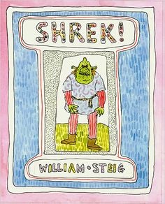 """William Steig-Love his stories and comical, yet poignant illustrations. (And, yes, """"Shrek!"""" was a book first!)"""