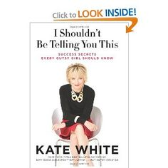 kate white: i shouldn't be telling you this: success secrets every gutsy girl should know