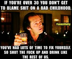 Stop blaming your childhood on why you're a degenerate, immoral, lying piece of shit.