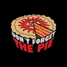 Don't forget the pie - NeatoShop