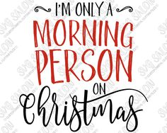 Im Only A Morning Person On Christmas Custom DIY Iron On Vinyl - Custom vinyl decals decals for shirts