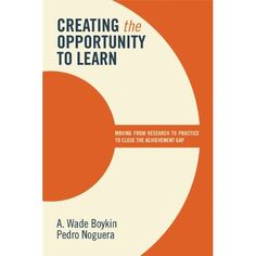 """""""Creating the Opportunity to Learn: Moving from Research to Practice to Close the Achievement Gap"""" by Teaching and Learning Professor Pedro Noguera and Howard University Professor A. Wade Boykin (2011)"""