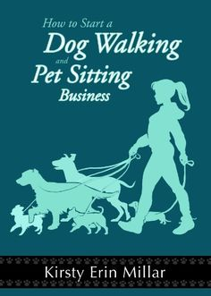 How To Start a Dog Walking and Pet Sitting Business by KIRSTY MILLAR, http://www.amazon.com/dp/B00IRNTM9C/ref=cm_sw_r_pi_dp_Cyxptb09R8DET