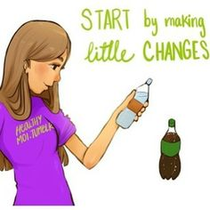 Start by making little changes.