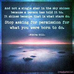 And not a single star in the sky shines because a person has told it to