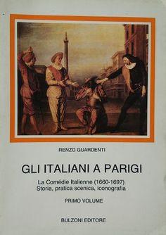 Gli Italiani a Parigi : la Comédie Italienne (1660-1697) : storia, pratica scenica, iconografia / Renzo Guardenti Publicación Roma : Bulzoni, cop. 1990