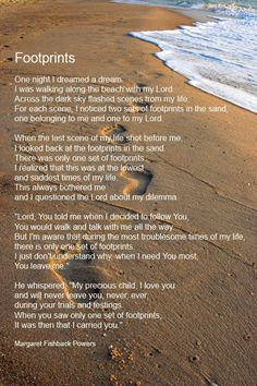 "The Footprints Prayer is an inspirational poem about having faith in God. Also known as ""Footprints in The Sand"", this prayer shows how God is always with us, especially in times of need. Footprints In The Sand Poem, Footsteps In The Sand, Quotes To Live By, Me Quotes, Beloved Quotes, Faith Quotes, Bible Quotes, Qoutes, Thoughts"