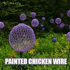 Painted chicken wire on painted sticks or poles look like giant dandelions from a far. Shape them into anything you want!