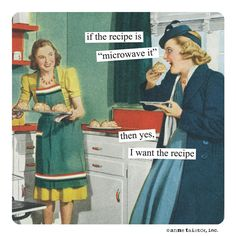 """if the recipe is """"microwave it"""" then yes, I want the recipe"""