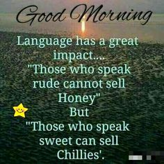 Language has a great impact Happy Good Morning Quotes, Lovely Good Morning Images, Morning Prayer Quotes, Morning Quotes Images, Good Morning Inspirational Quotes, Morning Greetings Quotes, Good Morning Messages, Good Night Quotes, Good Morning Good Night