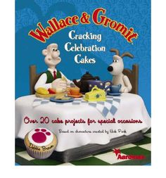 Wallace and Gromit Cracking Celebration Cakes: Over 20 Cake Projects for Special Occasions : Debbie Brown : 9781905113040