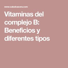 Vitaminas del complejo B: Beneficios y diferentes tipos