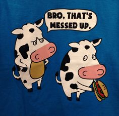 "#""That's messed up bro"" #T-Shirt #Kohl's #Cows #Funny #Blue"