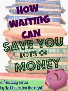How Waiting Can Save You Money | le chaim (on the right)