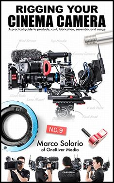 Rigging Your Cinema Camera: A practical guide to product, cost, fabrication, assembly, and usage by Marco Solorio http://www.amazon.com/dp/B00P7NXW50/ref=cm_sw_r_pi_dp_MZE3vb1HJ1ZTC