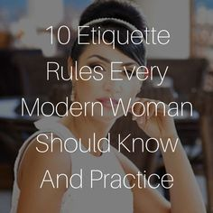 10 Etiquette Rules Every Modern Woman Should Know And Practice
