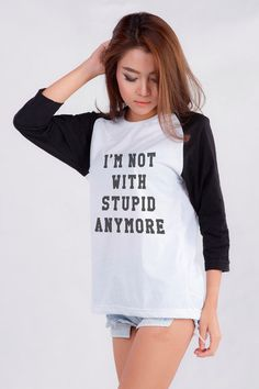 I'm not with stupid anymore Funny T-Shirt Women Baseball