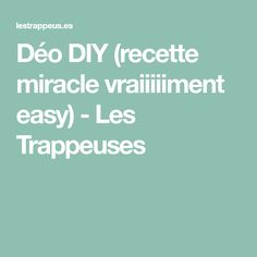Déo DIY (recette miracle vraiiiiiment easy) - Les Trappeuses