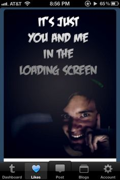 It's Just You And Me In The Loading Screen - PewDiePie