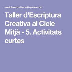 Taller d'Escriptura Creativa al Cicle Mitjà - 5. Activitats curtes