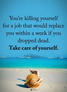 You're killing yourself for a job that would replace you within a week if you dropped dead. Take care of yourself. Life Quotes To Live By, Work Quotes, Wisdom Quotes, Great Quotes, Me Quotes, Motivational Quotes, Inspirational Quotes, Qoutes, Profound Quotes