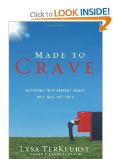 Made to Crave: Satisfying Your Deepest Desire with God, Not Food: Lysa TerKeurst: 9780310293262: Amazon.com: Books