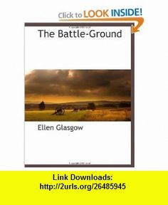 The Battle-Ground (9781117873268) Ellen Glasgow , ISBN-10: 1117873269  , ISBN-13: 978-1117873268 ,  , tutorials , pdf , ebook , torrent , downloads , rapidshare , filesonic , hotfile , megaupload , fileserve