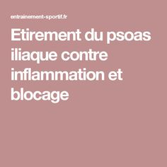 Etirement du psoas iliaque contre inflammation et blocage Psoas Iliaque, Yoga Fitness, Health Fitness, Psoas Muscle, Relaxing Yoga, Pilates, Massage, Plein Air, Sports