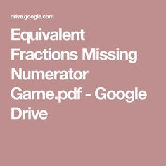 Equivalent Fractions Missing Numerator Game.pdf - Google Drive