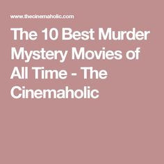 The 10 Best Murder Mystery Movies of All Time - The Cinemaholic