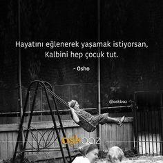 Hayatını eğlenerek yaşamak istiyorsan, Kalbini hep çocuk tut. - Osho (Kaynak: Instagram - askbaz) #sözler #anlamlısözler #güzelsözler #manalısözler #özlüsözler #alıntı #alıntılar #alıntıdır #alıntısözler #şiir #edebiyat