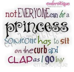 Embroidery Designs (All) - Not Everyone Can Be a Princess... on sale now at Embroitique!