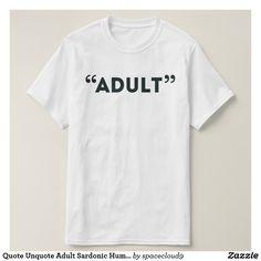 Quote Unquote Adult Sardonic Humor T-Shirt