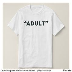 Quote Unquote Adult Sardonic Humor T-Shirt