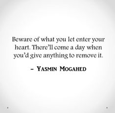 Beware of what you let enter your heart. .....