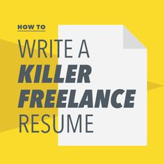 """How to Write a Killer Freelance Resume"" by Lindsay Van Thoen, Freelancers Union"