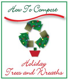 Simple Guide to composting your natural Christmas Trees and Wreaths Christmas Tree Logo, Recycled Christmas Tree, Natural Christmas Tree, Holiday Tree, Green Christmas, Holiday Wreaths, Tree Decorations, Christmas Decorations, Christmas Ornaments