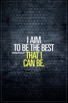 I aim to be the best that I can be. Always aim to become better. Aim high. To become stronger. To become faster. To improve yourself and be the best that you can be. www.gymquotes.co #fitmotivation #fitnessmotivation #gymmotivation #gymquotes
