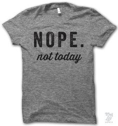 Nope. Not Today Shirt From Thug Life shirts