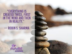 """Everything is created twice, first in the mind and then in reality."" ~Robin S. Sharma #mindbe #peace #happiness"