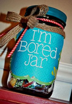 Im Bored Jar -for those days when your kids say they are bored, they pick out a paper with something written on it to do!