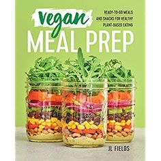 Read Book Vegan Meal Prep, Ready-to-Go Meals and Snacks for Healthy Plant-Based Eating, Author : JL Fields Plant Based Eating, Plant Based Diet, Plant Based Recipes, Healthy Meal Prep, Healthy Cooking, Healthy Eating, Healthy Foods, Bulk Cooking, Eating Vegan