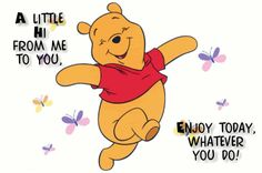 A little Hi from Me to You Enjoy today whatever you do love cute friendship spring animated hello friend friendship quote winnie the pooh greeting hugs and kisses for you friends and family greeting Eeyore Quotes, Hi Quotes, Hello Quotes, Cute Winnie The Pooh, Winnie The Pooh Quotes, Winnie The Pooh Dancing, Hi Images, Pictures Images, Good Night Quotes