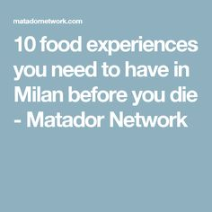 10 food experiences you need to have in Milan before you die - Matador Network