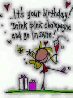 Juicy Lucy Designs Greeting Card - It's your birthday! Drink pink champagne and go insane! Happy Birthday Drinks, Happy Birthday Messages, Happy Birthday Greetings, It's Your Birthday, Drink Pink, Happy Birthday Pictures, Birthday Wishes Quotes, Juicy Lucy, Pink Champagne