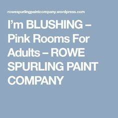 I'm BLUSHING – Pink Rooms For Adults – ROWE SPURLING PAINT COMPANY