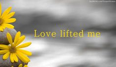 I was sinking deep in sin, far from the peaceful shore, Very deeply stained within, sinking to rise no more, But the Master of the sea, heard my despairing cry, From the waters lifted me, now safe am I.  Love lifted me! Love lifted me! When nothing else could help Love lifted me!