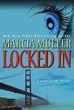 Locked In. Начните читать книги Muller Marcia в электронной онлайн библиотеке booksonline.com.ua. Читайте любимые книги с мобильного или ПК бесплатно и без регистрации.