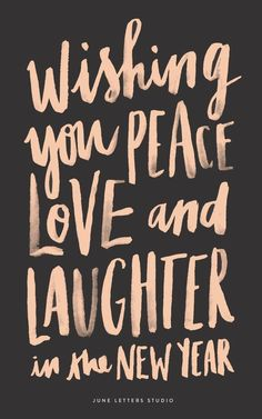 Wishing you Peace, Love & Laughter in the new year!