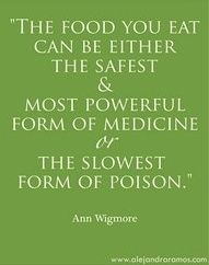 """""""The food you eat can either be the safest & most powerful form of medicine or the slowest form of poison.""""."""